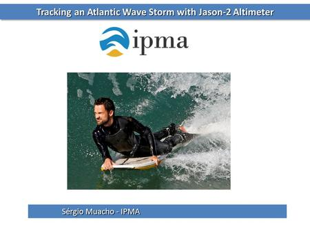 Tracking an Atlantic Wave Storm with Jason-2 Altimeter Sérgio Muacho - IPMA.