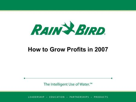 How to Grow Profits in 2007. Better Product Better Price Better Profit.