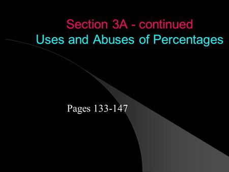 Section 3A - continued Uses and Abuses of Percentages Pages 133-147.