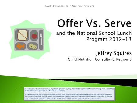 And the National School Lunch Program 2012-13 Jeffrey Squires Child Nutrition Consultant, Region 3 In accordance with Federal Law and U.S. Department of.