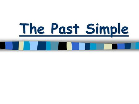 The Past Simple.