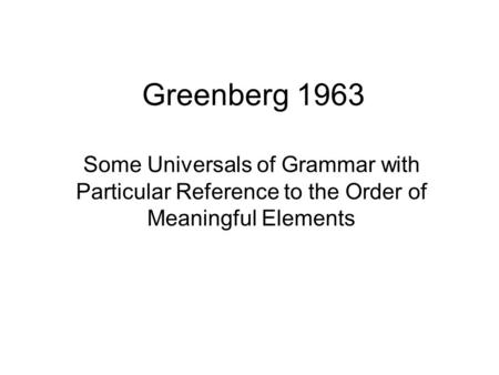 Greenberg 1963 Some Universals of Grammar with Particular Reference to the Order of Meaningful Elements.
