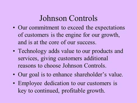 Johnson Controls Our commitment to exceed the expectations of customers is the engine for our growth, and is at the core of our success. Technology adds.
