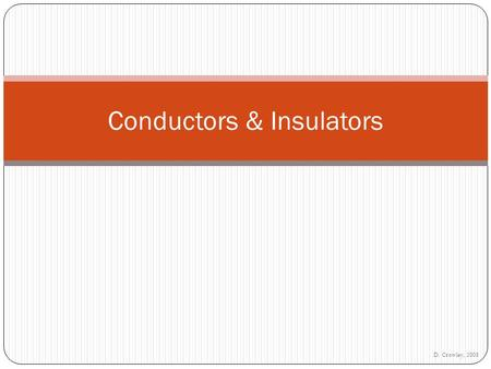 D. Crowley, 2008 Conductors & Insulators. To understand the terms conductor and insulator Friday, May 01, 2015.