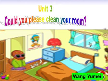 Wang Yumei look after baby brother, … cook/make dinner wash the clothes/car go shopping water the flower What chores do you do at home? 自主预习.