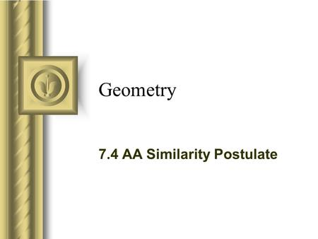 Geometry 7.4 AA Similarity Postulate. An Experiment Draw any two segments AB and CD. Draw any angle at A and a congruent angle at C. Draw any angle at.