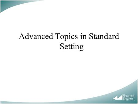 Advanced Topics in Standard Setting. Methodology Implementation Validity of standard setting.
