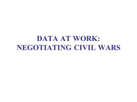 DATA AT WORK: NEGOTIATING CIVIL WARS. Again: Summary Measures for Cross-Tabulations Lambda-bPRE, ranges from zero to unity; measures strength only GammaForm.