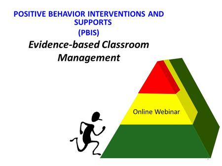 POSITIVE BEHAVIOR INTERVENTIONS AND SUPPORTS Evidence-based Classroom