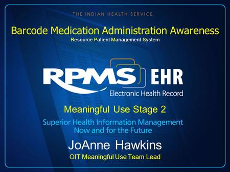 Meaningful Use Stage 2 JoAnne Hawkins OIT Meaningful Use Team Lead Barcode Medication Administration Awareness Resource Patient Management System.