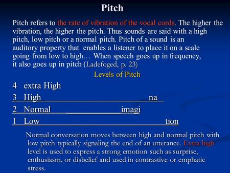 Pitch Ladefoged, p. 23) Pitch refers to the rate of vibration of the vocal cords. The higher the vibration, the higher the pitch. Thus sounds are said.