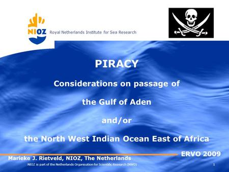 Royal Netherlands Institute for Sea Research 1 NIOZ is part of the Netherlands Organisation for Scientific Research (NWO) PIRACY Considerations on passage.