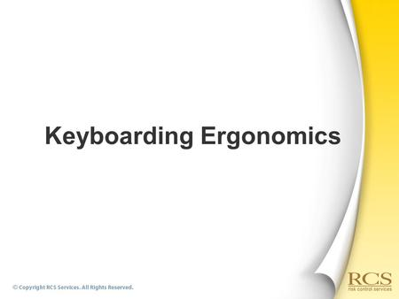 Keyboarding Ergonomics. Keyboard/Input Device  Hands should be in a shake hand position and elbows beside the employee.