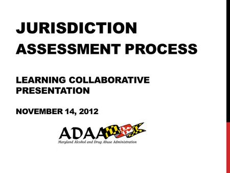 JURISDICTION ASSESSMENT PROCESS LEARNING COLLABORATIVE PRESENTATION NOVEMBER 14, 2012.