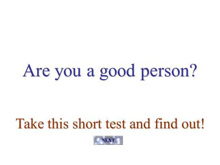 Are you a good person? Take this short test and find out! Q1 - lie.