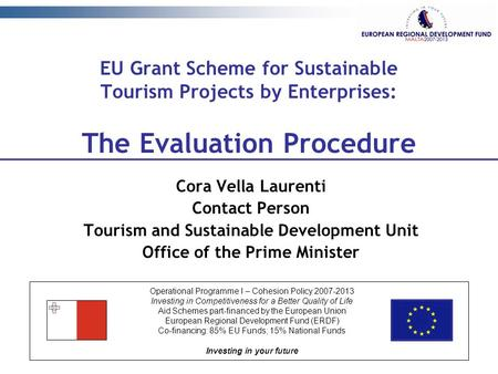 EU Grant Scheme for Sustainable Tourism Projects by Enterprises: The Evaluation Procedure Cora Vella Laurenti Contact Person Tourism and Sustainable Development.