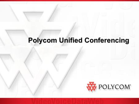 Polycom Unified Conferencing. Presentation Agenda Why Unified Conferencing? Polycom Unified Conferencing Polycom Unified Conferencing Experience MGC Platform.