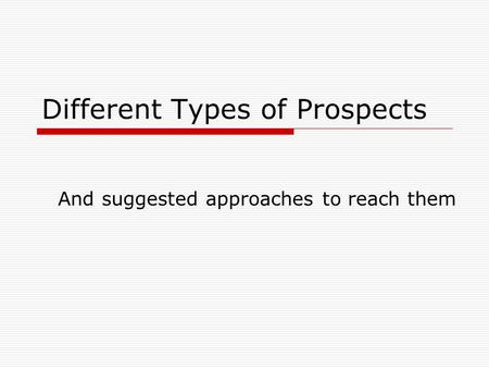 Different Types of Prospects And suggested approaches to reach them.