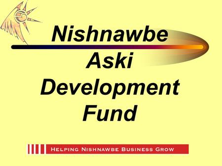 Nishnawbe Aski Development Fund. CHALLENGES TO DEVELOPMENT IN THE NORTH Distance from markets Access to business support Infrastructure Unemployment levels.