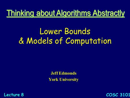 Lower Bounds & Models of Computation Jeff Edmonds York University COSC 3101 Lecture 8.