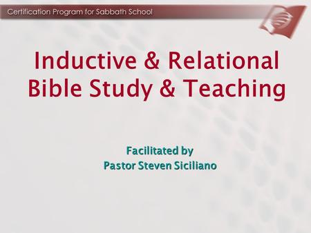 Inductive & Relational Bible Study & Teaching Facilitated by Pastor Steven Siciliano.