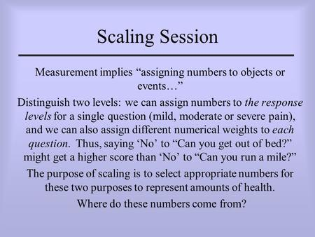 "Scaling Session Measurement implies ""assigning numbers to objects or events…"" Distinguish two levels: we can assign numbers to the response levels for."