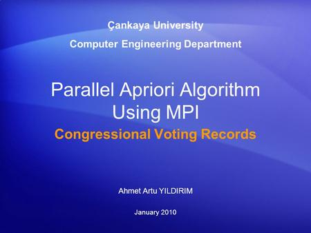 Parallel Apriori Algorithm Using MPI Congressional Voting Records Çankaya University Computer Engineering Department Ahmet Artu YILDIRIM January 2010.