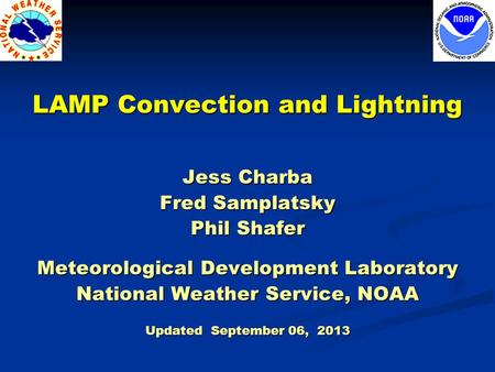 Jess Charba Fred Samplatsky Phil Shafer Meteorological Development Laboratory National Weather Service, NOAA Updated September 06, 2013 LAMP Convection.