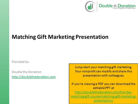 Matching Gift Marketing Presentation Provided by: Double the Donation  Jump-start your matching gift marketing. Your nonprofit.