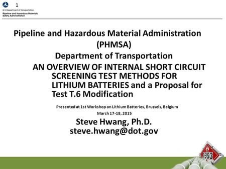 Pipeline and Hazardous Material Administration (PHMSA) Department of Transportation AN OVERVIEW OF INTERNAL SHORT CIRCUIT SCREENING TEST METHODS FOR LITHIUM.