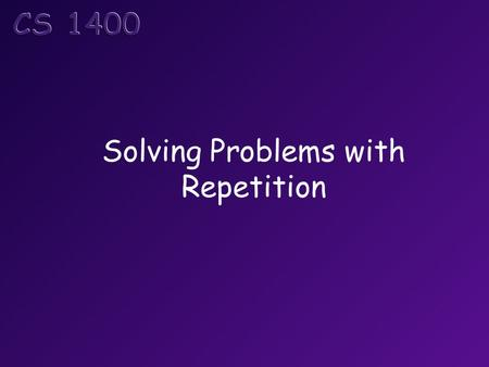 Solving Problems with Repetition. Objectives At the end of this topic, students should be able to: Correctly use a while statement in a C# program Correctly.