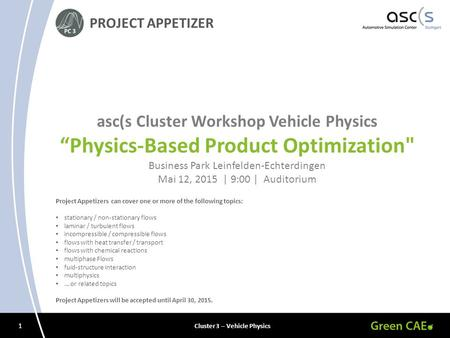 "1 Cluster 3 – Vehicle Physics PROJECT APPETIZER asc(s Cluster Workshop Vehicle Physics ""Physics-Based Product Optimization Business Park Leinfelden-Echterdingen."