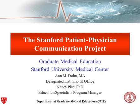 Department of Graduate Medical Education (GME) The Stanford Patient-Physician Communication Project Graduate Medical Education Stanford University Medical.