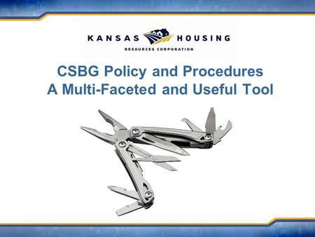 CSBG Policy and Procedures A Multi-Faceted and Useful Tool.
