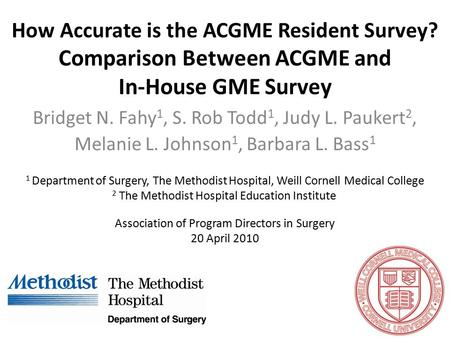 How Accurate is the ACGME Resident Survey? Comparison Between ACGME and In-House GME Survey Bridget N. Fahy 1, S. Rob Todd 1, Judy L. Paukert 2, Melanie.