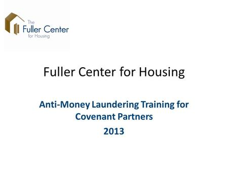 Fuller Center for Housing Anti-Money Laundering Training for Covenant Partners 2013.