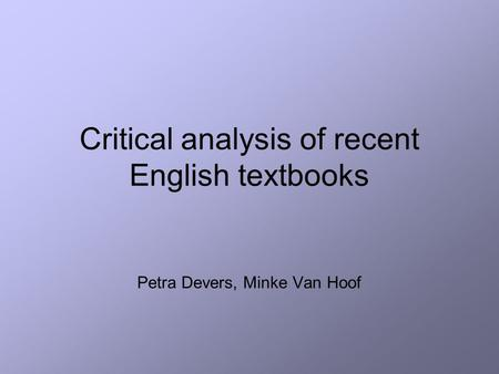 Critical analysis of recent English textbooks Petra Devers, Minke Van Hoof.