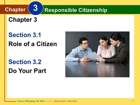 Glencoe Managing Life Skills Chapter 3 Responsible Citizenship Chapter 3 Responsible Citizenship 1 Section 3.1 Role of a Citizen Section 3.2 Do Your Part.