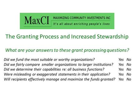 The Granting Process and Increased Stewardship What are your answers to these grant processing questions? Did we fund the most suitable or worthy organizations?Yes.