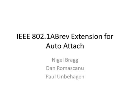 IEEE 802.1ABrev Extension for Auto Attach Nigel Bragg Dan Romascanu Paul Unbehagen.