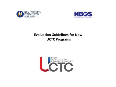 Evaluation Guidelines for New UCTC Programs. UCTC Fund Technical Committee will evaluate the proposals and budget requests for new UCTC projects based.