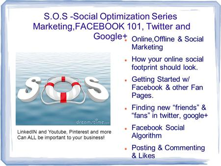 S.O.S -Social Optimization Series Marketing,FACEBOOK 101, Twitter and Google+ Online,Offline & Social Marketing How your online social footprint should.
