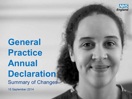 Www.england.nhs.uk General Practice Annual Declaration Summary of Changes 15 September 2014.
