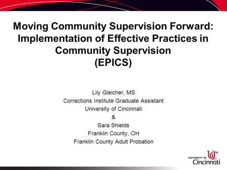 Moving Community Supervision Forward: Implementation of Effective Practices in Community Supervision (EPICS) Lily Gleicher, MS Corrections Institute Graduate.