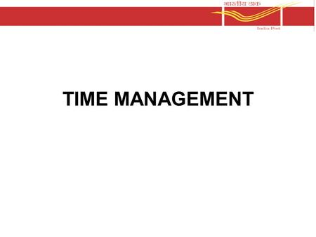 TIME MANAGEMENT. Economy is too late at the bottom of the purse. Ask anything but time – Napoleon Work expands so as to fill the time available for its.