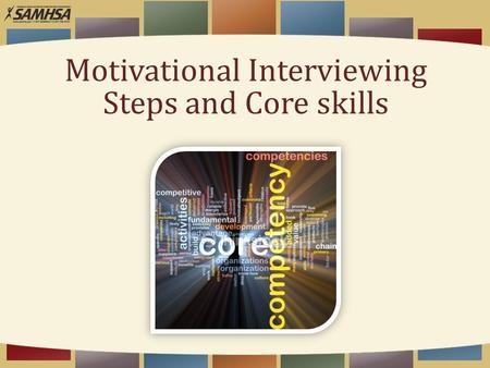 Motivational Interviewing Steps and Core skills. Learning Objectives  At the end of the session, you will be able to— 1.Identify MI basic steps. 2.Identify.