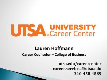 Utsa.edu/careercenter 210-458-4589 Lauren Hoffmann Career Counselor – College of Business.