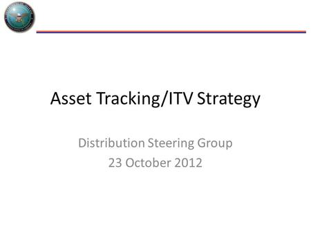 Asset Tracking/ITV Strategy Distribution Steering Group 23 October 2012.