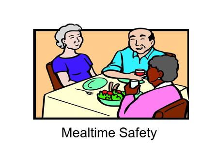 Mealtime Safety. Disclaimer The information presented to you today is to increase your awareness of this medical conditions. It is not intended to replace.
