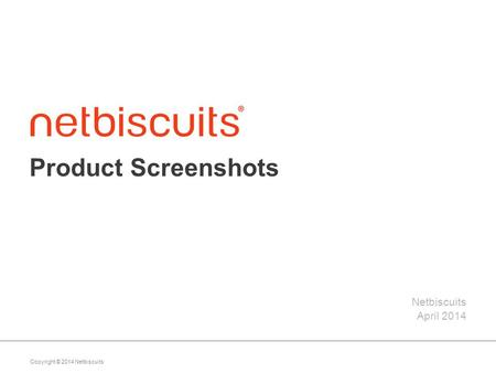 Copyright © 2014 Netbiscuits Product Screenshots Netbiscuits April 2014.